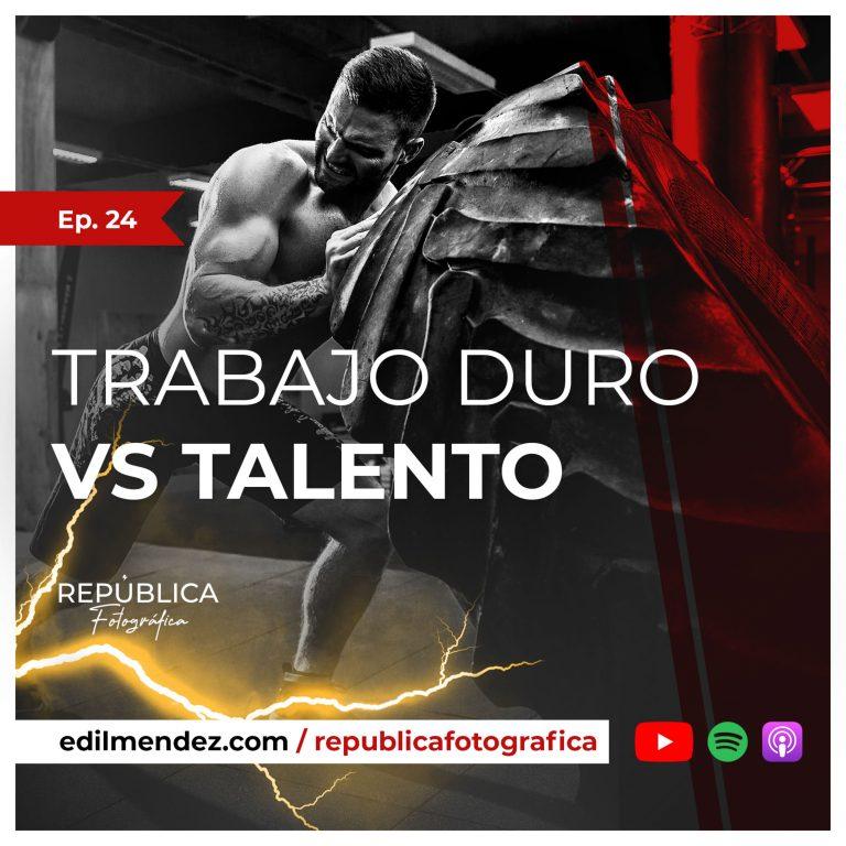 Ep. 24 – Trabajo duro VS Talento